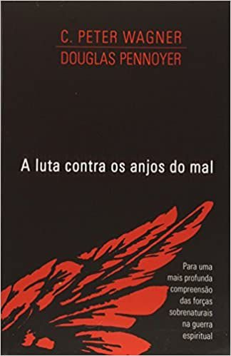 A Luta Contra os Anjos do Mal - C. Peter Wagner