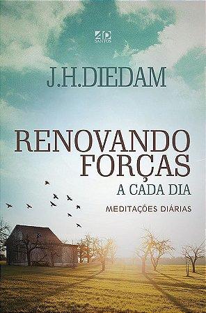 RENOVANDO FORÇAS a cada dia | MEDITAÇÕES DIÁRIAS | J.H.Diedam