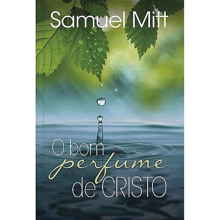 O BOM PERFUME DE CRISTO   SAMUEL MITT