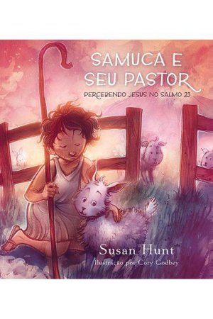 Samuca e Seu Pastor - Percebendo Jesus no Salmo 23 - SUSAN HUNT