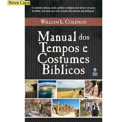 MANUAL DOS TEMPOS E COSTUMES BÍBLICOS   WILLIAM L.COLEMAN