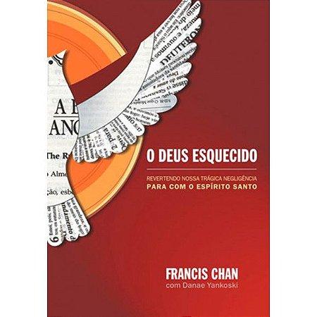 O DEUS ESQUECIDO   FRANCIS CHAN