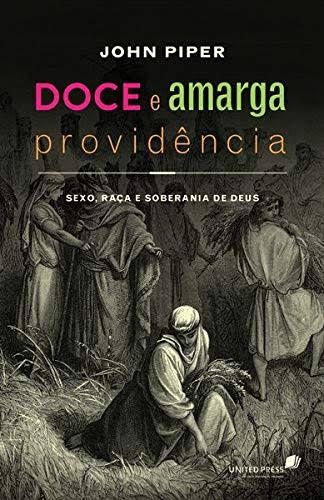 DOCE E AMARGA PROVIDÊNCIA | JOHN PIPER