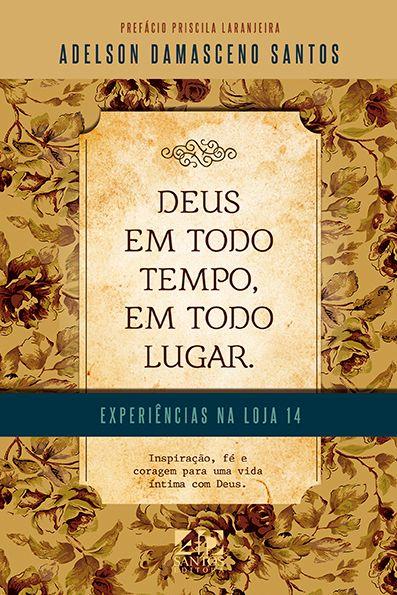 DEUS EM TODO TEMPO, EM TODO LUGAR - EXPERIÊNCIAS NA LOJA 14 | ADELSON D. SANTOS