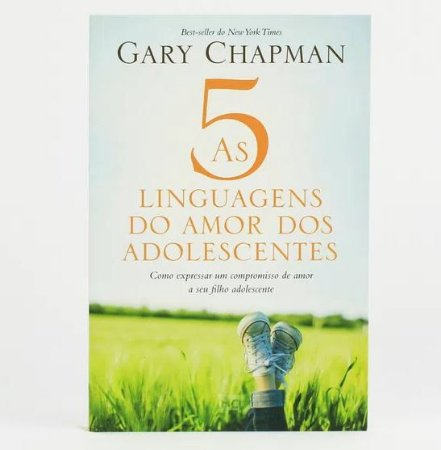 AS 5 LINGUAGENS DO AMOR DOS ADOLESCENTES - GARY CHAPMAN