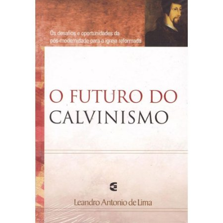 O futuro do calvinismo: os desafios e oportunidades da pós-modernidade para a igreja reformada