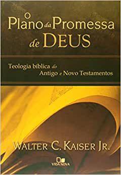 O plano da promessa de Deus: Teologia bíblica do Antigo e Novo Testamentos