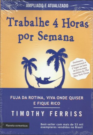 Livro Trabalhe 4 Horas Por Semana Timothy Ferriss Ampliado E Atualizado