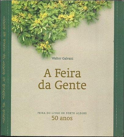 Livro A Feira Da Gente - 50 Anos Feira do Livro de Porto Alegre - Walter Galvani