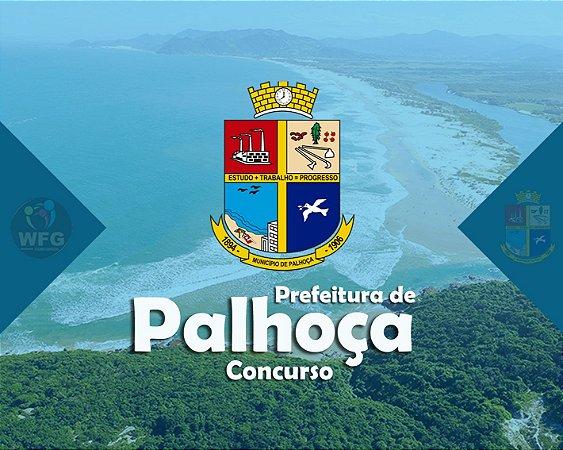CURSO ONLINE: PREF. PALHOÇA PROCESSO SELETIVO- VÁRIOS CARGOS E NÍVEIS  -  Específicas e Gerais Incluso.