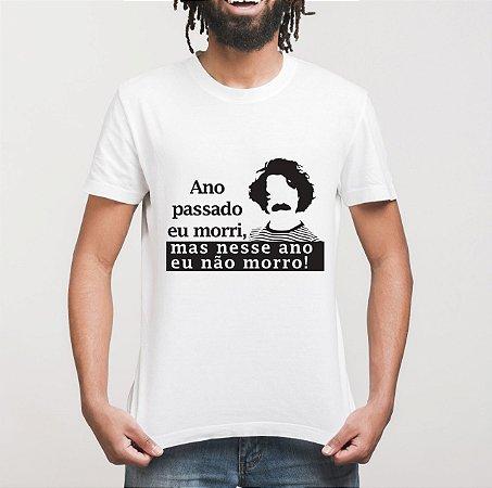 """Camiseta """"Ano passado eu morri, mas nesse ano eu não morro!"""""""