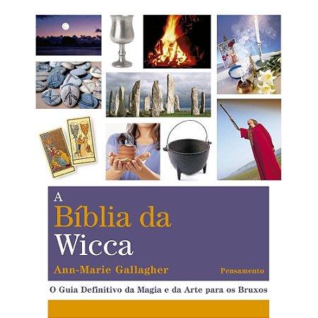 A Bíblia da Wicca: O Guia Definitivo da Magia e da Arte para os Bruxos