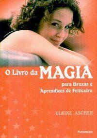 O Livro da Magia para bruxas e aprendizes de feiticeiros.