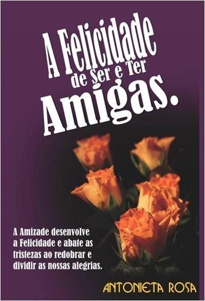 Felicidade de ser e ter Amigas (Livro)