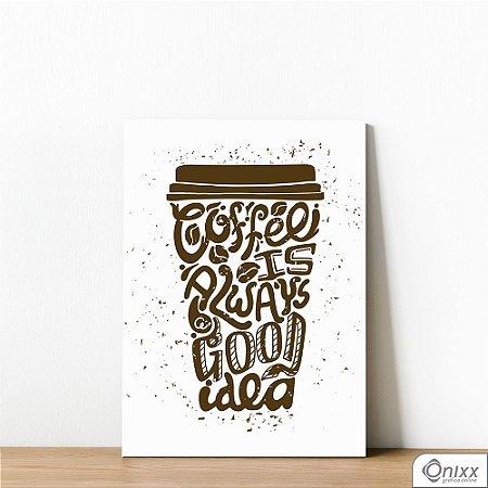 Placa Decorativa Coffee Always Good Idea