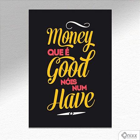 Placa Decorativa Money Que E Good Nois Num Have A4