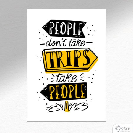 Placa Decorativa People Don´t Take Trips A4
