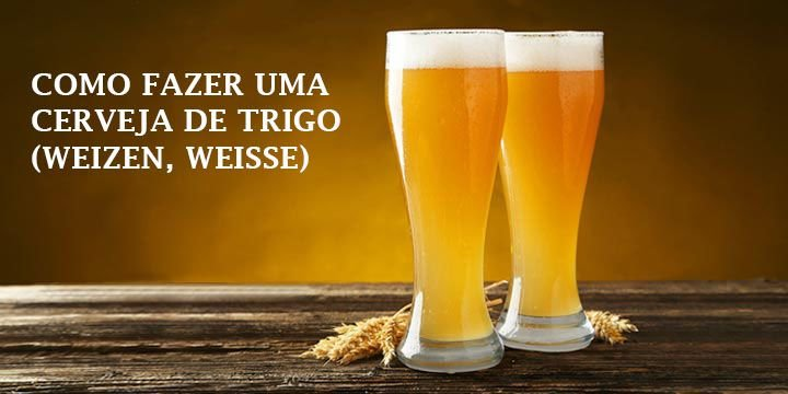 Cerveja de Trigo - Weizen e Weisse