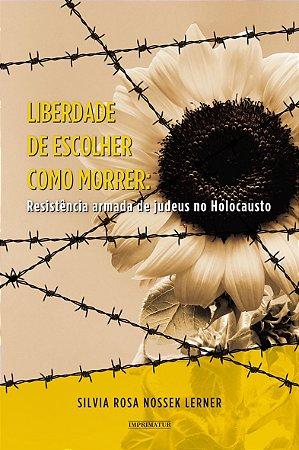 Liberdade de escolher como morrer: resistência armada de judeus no Holocausto