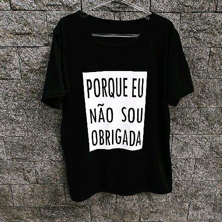Camiseta Camisa T- Shirt Feminina - FRASES - PORQUE EU NÃO SOU OBRIGADA