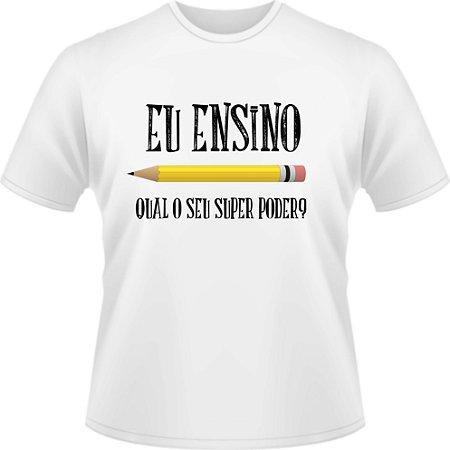 Camiseta Camisa FRASES - EU ENSINO- QUAL O SEU SUPER PODER ?