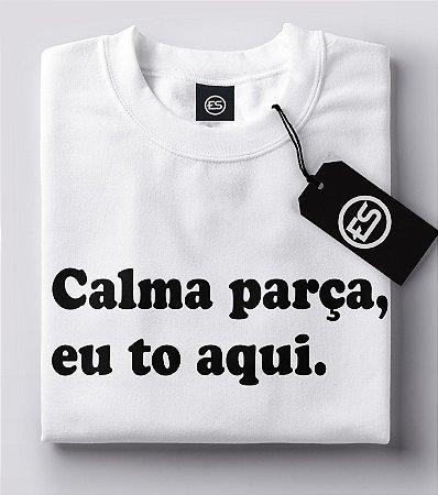 Lançamento Camiseta Carnaval Frases - Calma parça, eu to aqui.