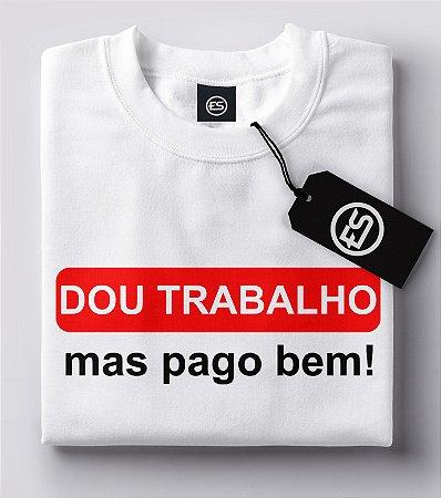 Lançamento Camiseta Carnaval Frases - Dou trabalho mas pago bem!