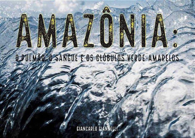Livro Amazônia: o pulmão, o sangue e os glóbulos verde-amarelos