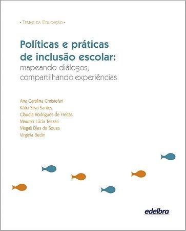 Políticas e práticas de inclusão escolar: mapeando diálogos, compartilhando experiências