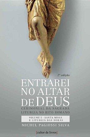 Entrarei no Altar de Deus - Volume I Santa Missa e liturgia das Horas
