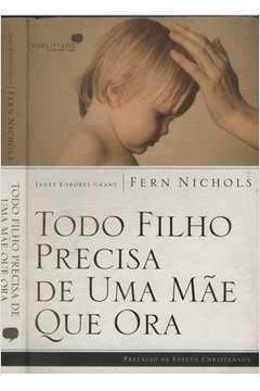 Todo Filho Precisa De Uma Mãe Que Ora | Janet Kobobel Grant | Fern Nichols