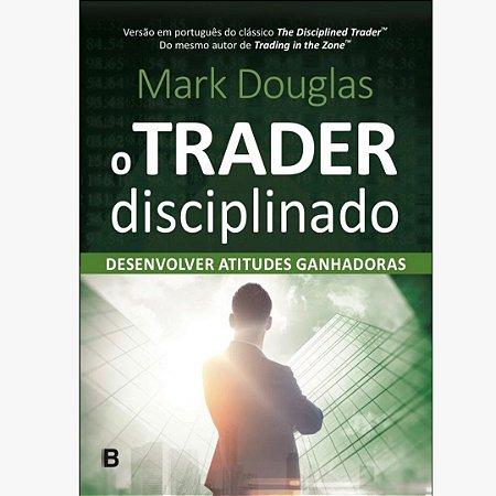 TORO - O Trader Disciplinado - Em Português - Mark Douglas