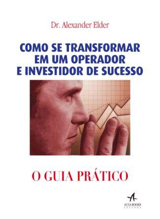 GUIA PRATICO - Como se Transformar em um operador e investidor de Sucesso.