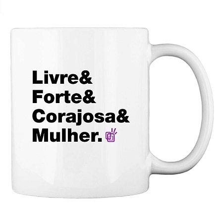Caneca Livre & Forte & Corajosa & Mulher