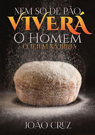 Nem Só de Pão Viverá o Homem - O Jejum na Bíblia