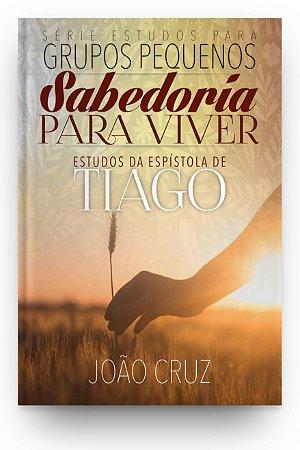 Sabedoria Para Viver - Estudos na Epístola de Tiago