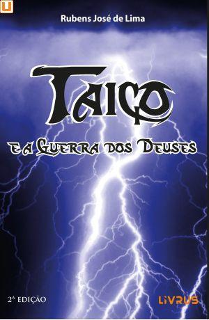 TAICO E A GUERRA DOS DEUSES  - Rubens José de Lima