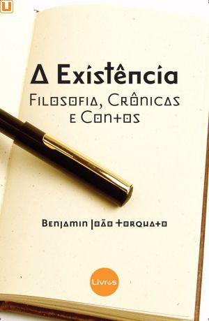 A EXISTÊNCIA - Benjamin João Torquato