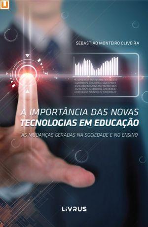 A IMPORTÂNCIA DAS NOVAS TECNOLOGIAS NA EDUCAÇÃO - Sebastião Monteiro Oliveira