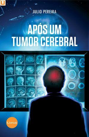 APÓS UM TUMOR CEREBRAL - Julio Pereira