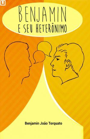 BENJAMIN E SEU HETERÔNIMO - Benjamin João Torquato