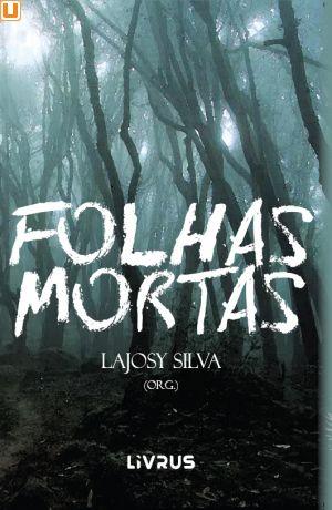 FOLHAS MORTAS - Lajosy Silva (org.)
