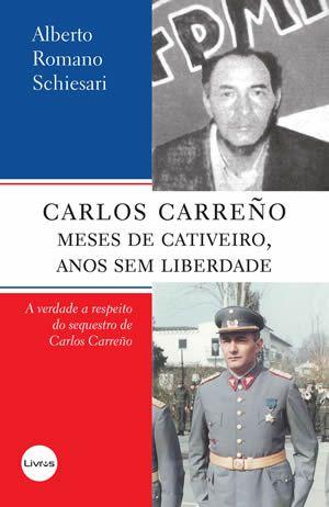 CARLOS CARREÑO: MESES DE CATIVEIRO, ANOS SEM LIBERDADE - Alberto Romano Schiesari