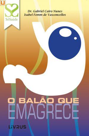 O BALÃO QUE EMAGRECE - Dr. Gabriel Cairo Nunes & Isabel Fomm de Vasconcellos