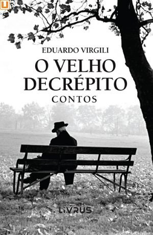 O VELHO DECRÉPITO - Eduardo Virgili