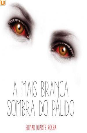 A MAIS BRANCA SOMBRA DO PÁLIDO - Gilmar Duarte Rocha