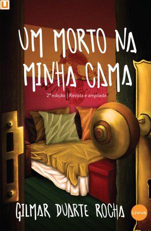 UM MORTO NA MINHA CAMA - Gilmar Duarte Rocha