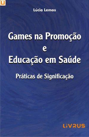 GAMES NA PROMOÇÃO E EDUCAÇÃO EM SAÚDE - Lúcia Lemos