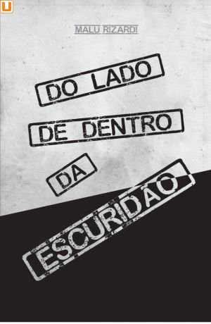 DO LADO DE DENTRO DA ESCURIDÃO - Malu Rizardi
