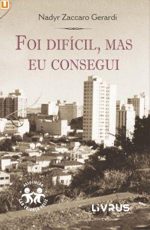 FOI DIFÍCIL, MAS EU CONSEGUI - Nadyr Zaccaro Gerardi